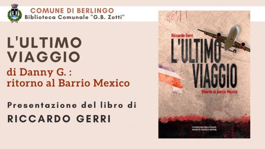 """Presentazione del libro """"L'ultimo viaggio, ritorno al Barrio Mexico"""" di Riccardo Gerri"""